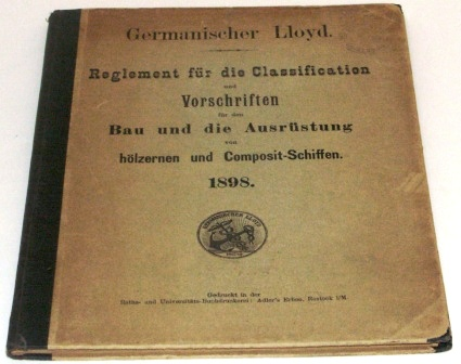 "Germanischer Lloyd (German Lloyd) classifications and instructions for building and equipping wooden and ""Composit-Schiffen"". Published in Berlin January 1, 1898. 87 pages."