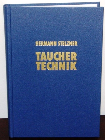 """Tauchertechnik"" by Hermann Stelzner. German manual for deep sea divers. Facsimile of the original published in 1931. 404 pages."